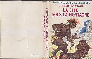 La CITE SOUS LA MONTAGNE Illustre JAQUETTE: Henry Rider HAGGARD