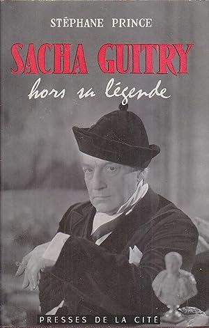 SACHA GUITRY HORS SA LEGENDE 1959 Epuise: Stephane PRINCE