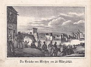 """MEISSEN. """"Die Brücke von Meißen am 16. März 1813"""". Ansicht der von den ..."""