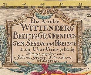 Die Aemter Wittenberg, Beltzig, Graefenhaengen, Seyda und Pretzsch zum Chur-Creise gehörig &...