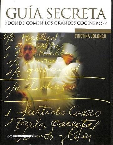 GUÍA SECRETA ¿DONDE COMEN LOS GRANDES COCINEROS?. - jolonch anglada, cristina