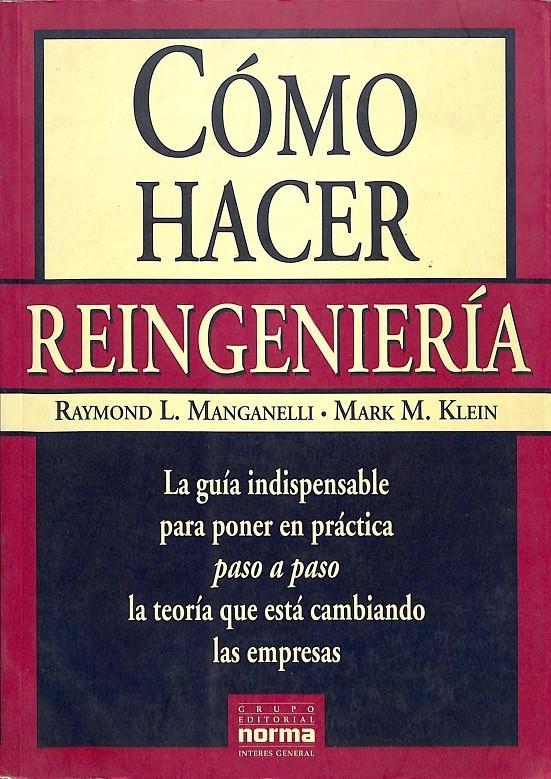 CÓMO HACER REINGENIERÍA.: L.MANGANELLI, RAYMOND / M.KLEIN, MARK