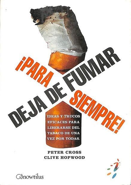 DEJA DE FUMAR ¡PARA SIEMPRE!. IDEAS Y TRUCOS EFICACES PARA LIBERARSE DEL TABACO DE UNA VEZ POR TODAS - PETER CROSS / CLIVE HOPWOOD