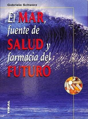EL MAR, FUENTE DE SALUD Y FARMACIA DEL FUTURO. - SCHWARZ, Gabriela