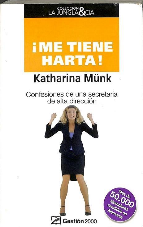 ME TIENE HARTA!. CONFESIONES DE UNA SECRETARIA DE ALTA DIRECCIóN - MüNK, KATHARINA