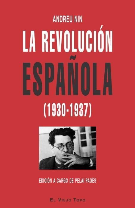 LA REVOLUCIÓN ESPAÑOLA (1930-1937). EL VIEJO TOPO - NIN, ANDREU