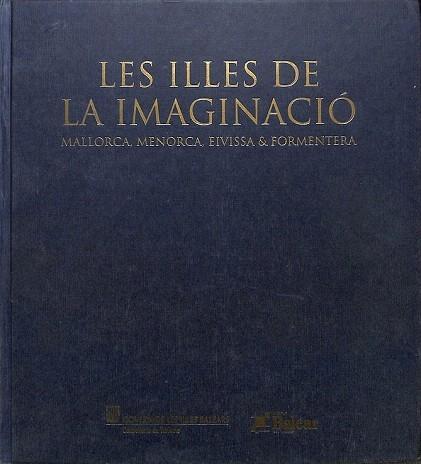 LES ILLES DE LA IMAGINACIÓ MALLORCA,MENORCA,EIVISSA&FORMENTERA (CATALÁN)