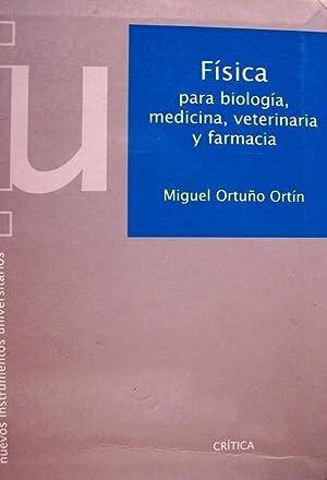 FÍSICA PARA BIOLOGIA, MEDICINA, VETERINARIA Y FARMACIA.: ortuño ortín, miguel