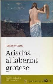 ARIADNA AL LABERINT GROTESC.: salvador espriu