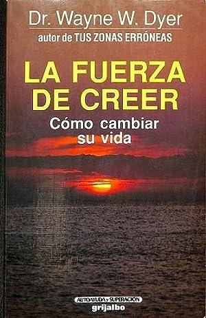 LA FUERZA DE CREER - CÓMO CAMBIAR: dr.wayne w.dyer