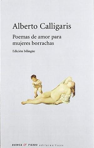 Poemas de amor para mujeres borrachas.: Calligaris, Alberto