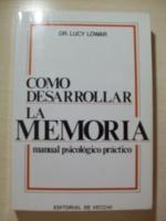 COMO DESARROLLAR LA MEMORIA.: LUCY LOWAR, Dr.