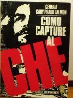 COMO CAPTURÉ AL CHE.: GENERAL GARY PRADO