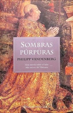 SOMBRAS PÚRPURAS: UNA NOVELA SOBRE EL LADO OSCURO DEL VATICANO.: VANDENBERG, PHILIPP