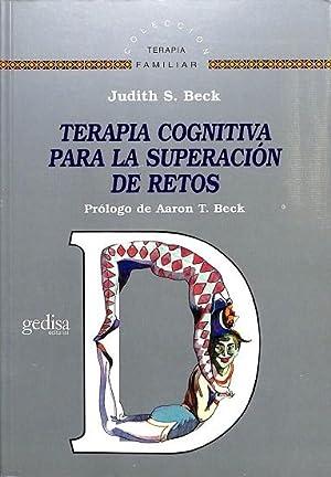 TERAPIA COGNITIVA PARA LA SUPERACIÓN DE RETOS. PRÓLOGO DE AARON T. BECK: BECK, JUDITH...