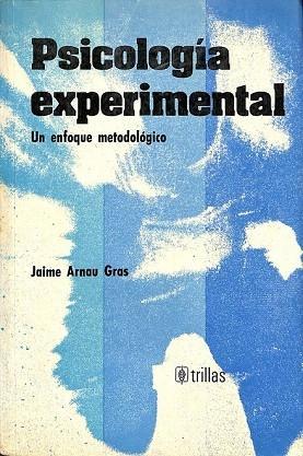 PSICOLOGÍA EXPERIMENTAL. UN ENFOQUE METODOLÓGICO: JAIME ARNAU GRAS