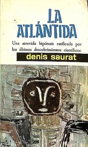 LA ATLÁNTIDA - UNA ATREVIDA HIPÓTESIS RATIFICADA: DENIS SAURAT