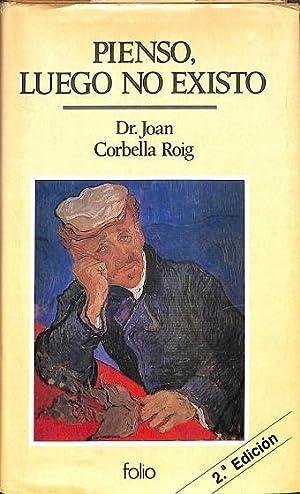 PIENSO, LUEGO NO EXISTO.: CORBELLA ROIG, JOAN