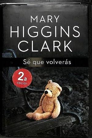 SÉ QUE VOLVERÁS.: HIGGINS CLARK,MARY