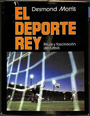 EL DEPORTE REY . RIRUAL Y FASCINACION DEL FUTBOL.: DESMOND MORRIS