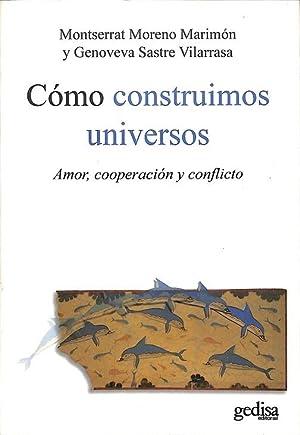 CÓMO CONSTRUIMOS UNIVERSOS. AMOR, COOPERACIÓN Y CONFLICTO: SASTRE VILARRASA, GENOVEVA/MORENO