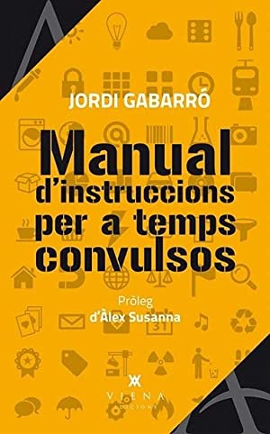 MANUAL D' INSTRUCCIONS PER A TEMPS CONVULSOS.: GABARRÓ SERRA, JORDI