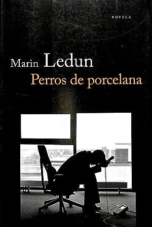 PERROS DE PORCELANA.: LEDUN,Marin