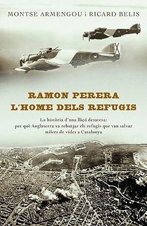 RAMON PERERA, L'HOME DELS REFUGIS (CATALÁN).: ARMENGOU,MONTSE/BELIS,RICARD