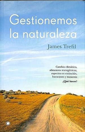 GESTIONEMOS LA NATURALEZA. CAMBIO CLIMÁTICO, ALIMENTOS TRANSGÉNICOS,: TREFIL, JAMES