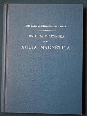 HISTORIA Y LEYENDA DE LA AGUJA MAGNÉTICA.: Martínez-Hidalgo y Terán,