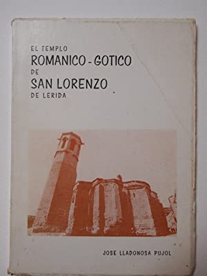 EL TEMPLO ROMÁNICO-GÓTICO DE SAN LORENZO DE: LLADONOSA PUJOL, José.