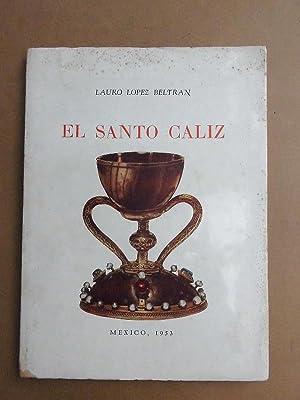 El Santo Cáliz. Historia del Caliz original en que nuestro Señor Jesucristo instituy&...