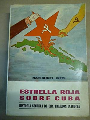 Estrella Roja sobre Cuba. El Asalto Soviético: Weyl, Nathaniel.