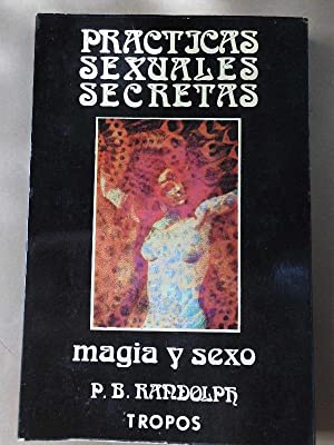 Mágia y Sexo. Prácticas Sexuales Secretas.: Randolph, P.B.