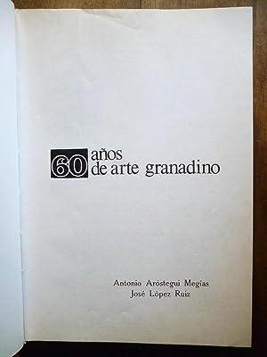 60 años de arte granadino (1900-1962).: AROSTEGUI MEGIAS Antonio y José López Ruiz.