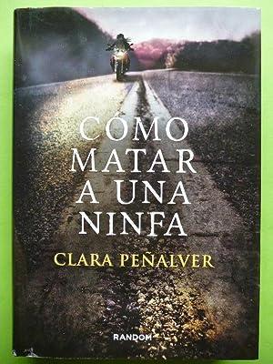 Cómo Matar a una Ninfa.: Clara Peñafiel.