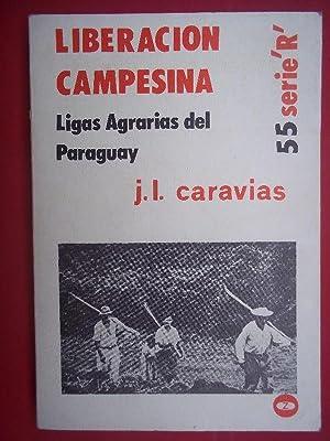 LIBERACIÓN CAMPESINA. Ligas Agrarias del Paraguay.: Caracias, José L.