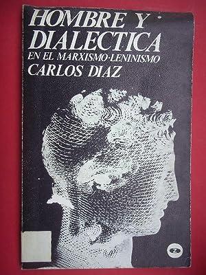 HOMBRE Y DIALÉCTICA en el Marxismo-Leninismo.: Díaz, Carlos.