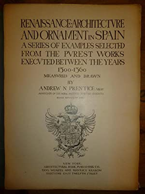 Renaissance Architecture and Ornament of Spain. A: Prentice, Andrew M.