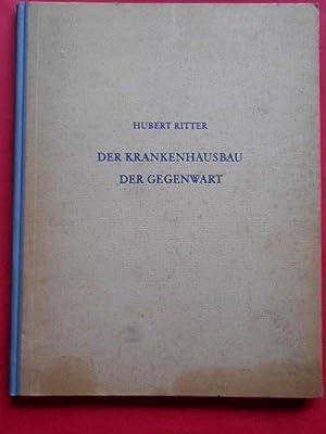 Der Krankenhausbau der Gegenwart im In- und: Ritter, Hubert.