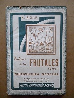 Cultivo de los Frutales. Tomo I. Fruticultura: Alejo Rigau.