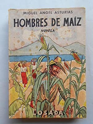 HOMBRES DE MAIZ. Novela.: Asturias, Miguel Angel.