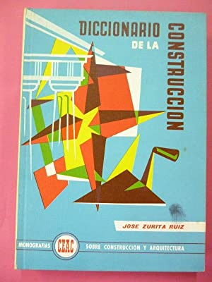 Diccionario de la Construcción.: Zurita Ruiz, José.