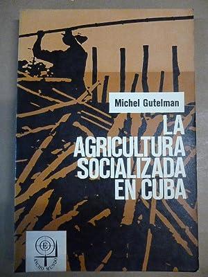 La Agricultura Socializada en Cuba. Enseñanzas y Perspectivas.: Gutelman, Michel.