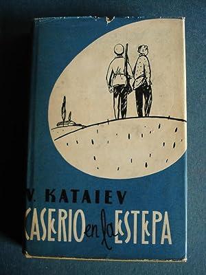 Caserio en la Estepa. Novela.: Kataiev, V.