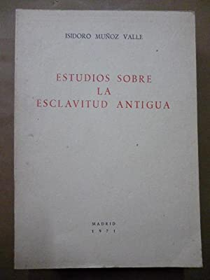 Estudios sobre la Esclavitud Antigua.: Muñoz Valle, Isidoro.