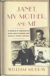 JANET, MY MOTHER, AND ME : A Memoir of Growing Up with Janet Flanner and Natalia Danesi Murray - Murray, William [Signed]