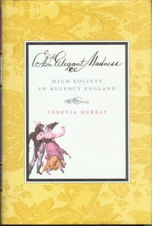 AN ELEGANT MADNESS: High Society in Regency England