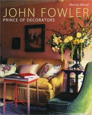 JOHN FOWLER: Prince of Decorators