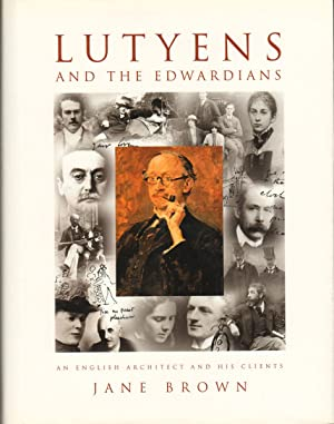 LUTYENS AND THE EDWARDIANS: An English Architect and His Clients